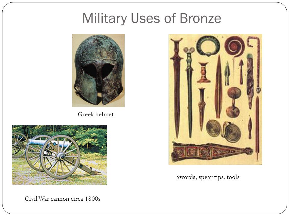 Military Uses of Bronze Greek helmet Civil War cannon circa 1800s Swords, spear tips, tools