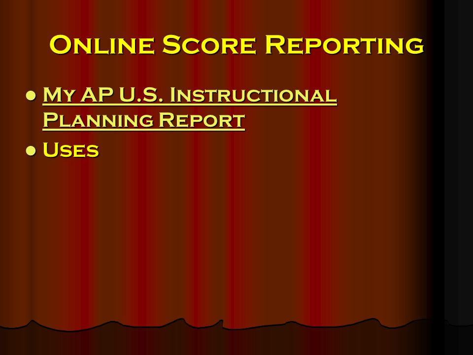 Online Score Reporting My AP U.S. Instructional Planning Report My AP U.S.