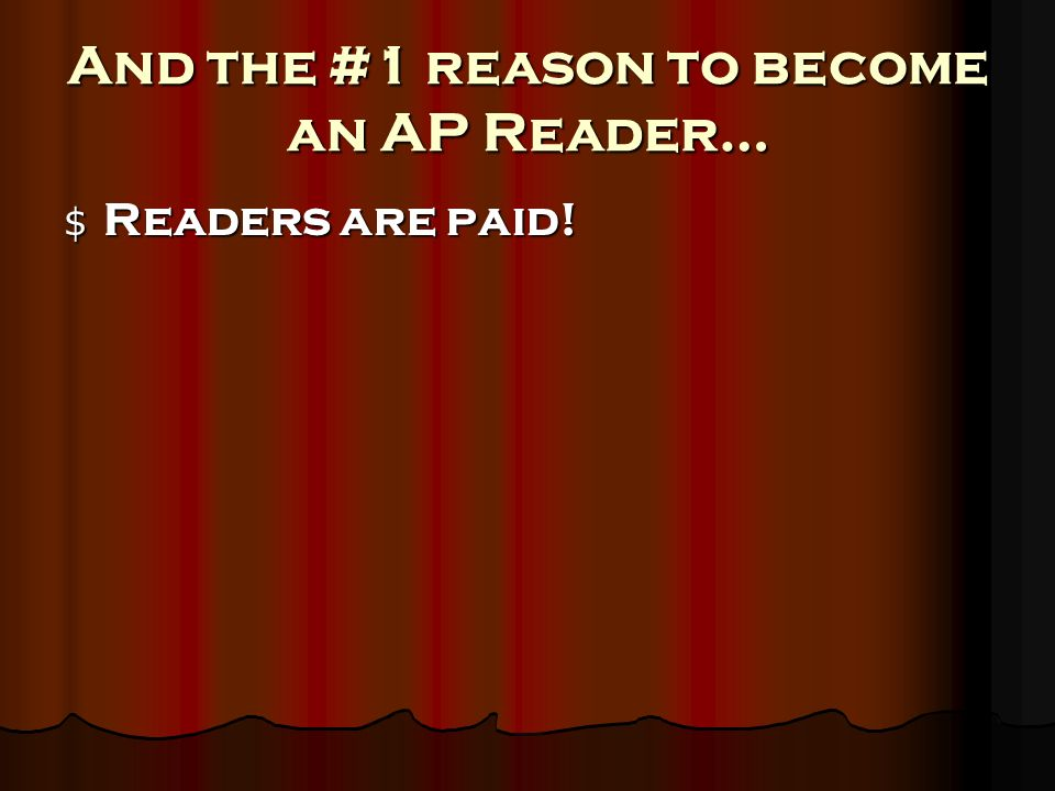 And the #1 reason to become an AP Reader… $ Readers are paid!