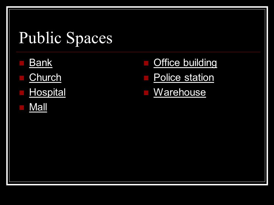 Public Spaces Bank Church Hospital Mall Office building Police station Warehouse