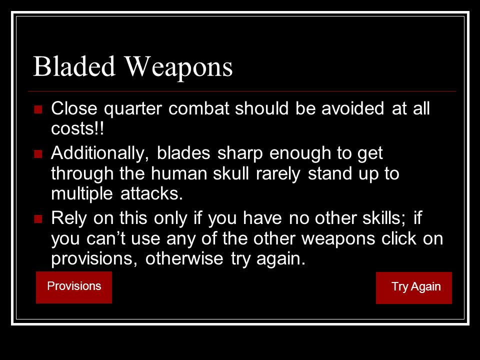Bladed Weapons Close quarter combat should be avoided at all costs!.
