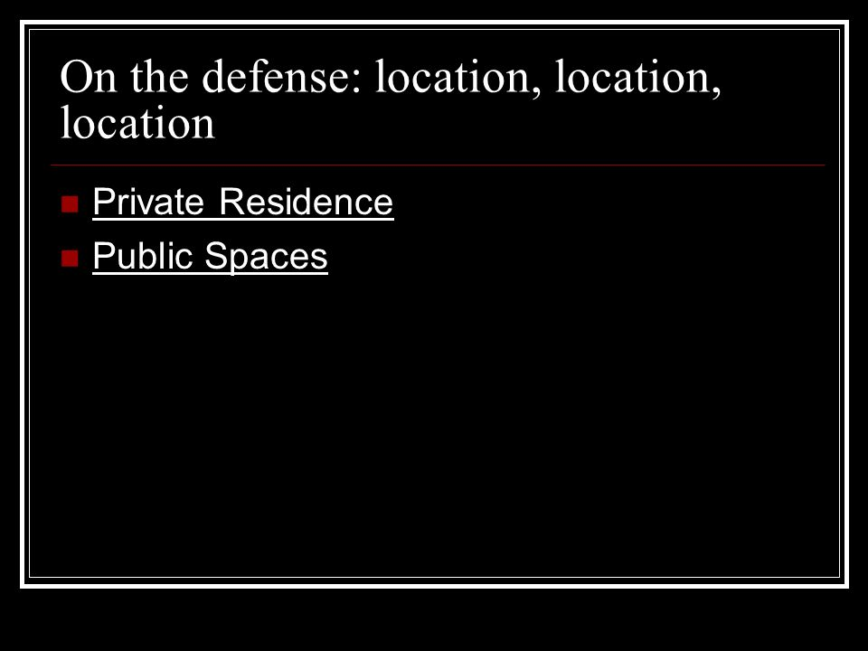 On the defense: location, location, location Private Residence Public Spaces