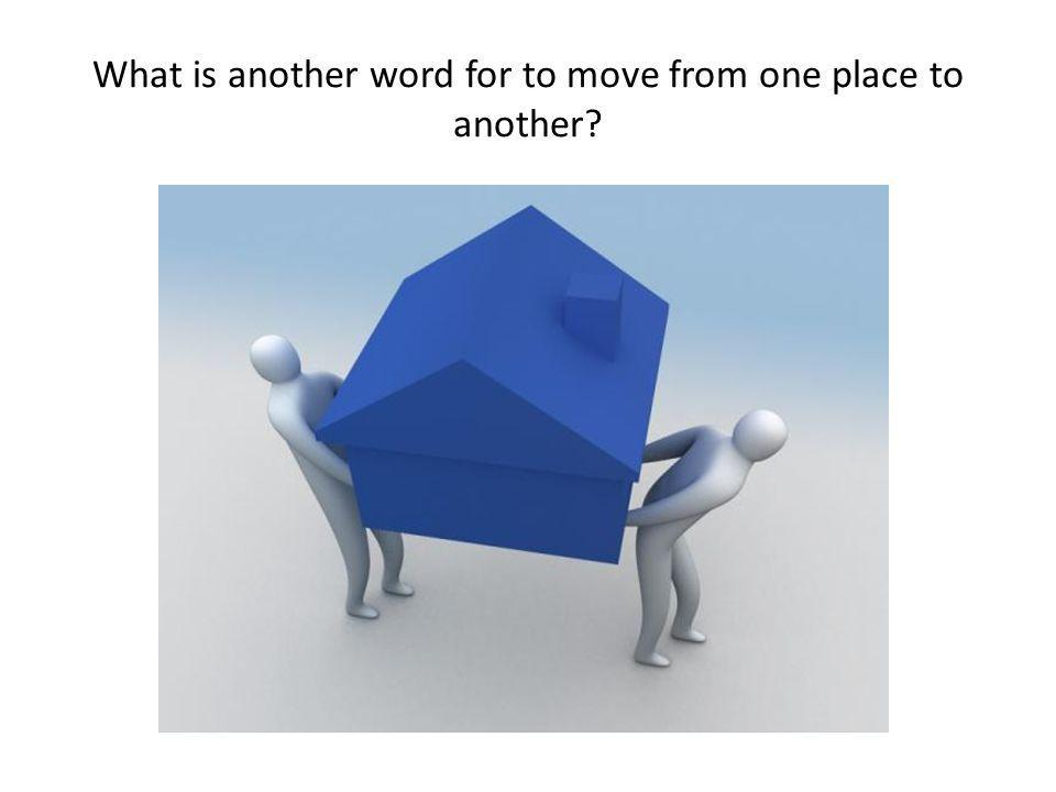 What is another word for to move from one place to another
