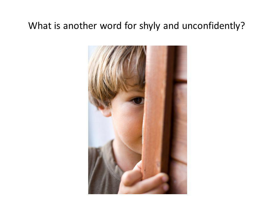 What is another word for shyly and unconfidently