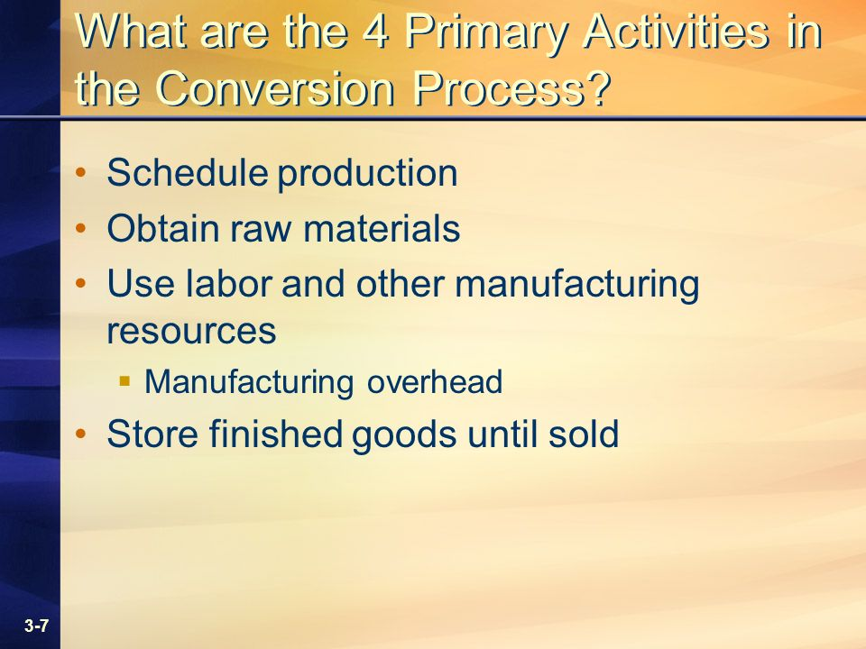 3-7 What are the 4 Primary Activities in the Conversion Process.