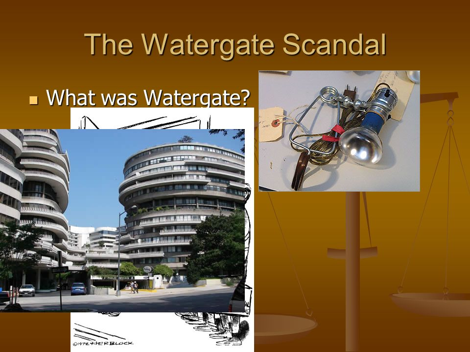 The Watergate Scandal What was Watergate What was Watergate