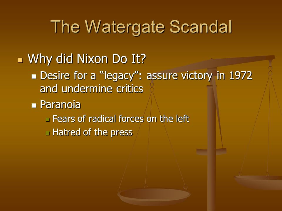 The Watergate Scandal Why did Nixon Do It. Why did Nixon Do It.
