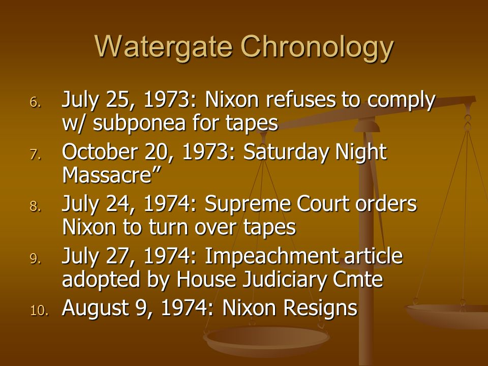 Watergate Chronology 6. July 25, 1973: Nixon refuses to comply w/ subponea for tapes 7.