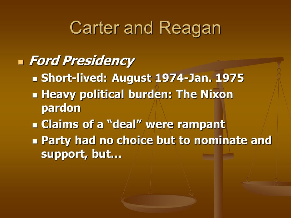 Carter and Reagan Ford Presidency Ford Presidency Short-lived: August 1974-Jan.