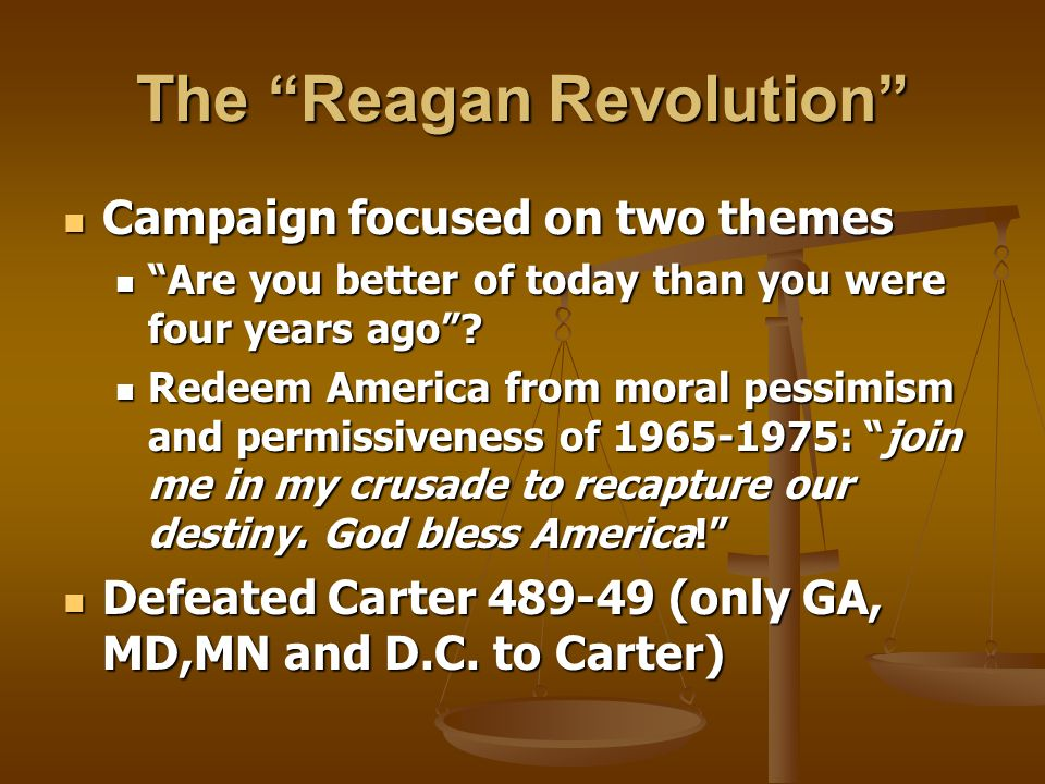 The Reagan Revolution Campaign focused on two themes Campaign focused on two themes Are you better of today than you were four years ago.