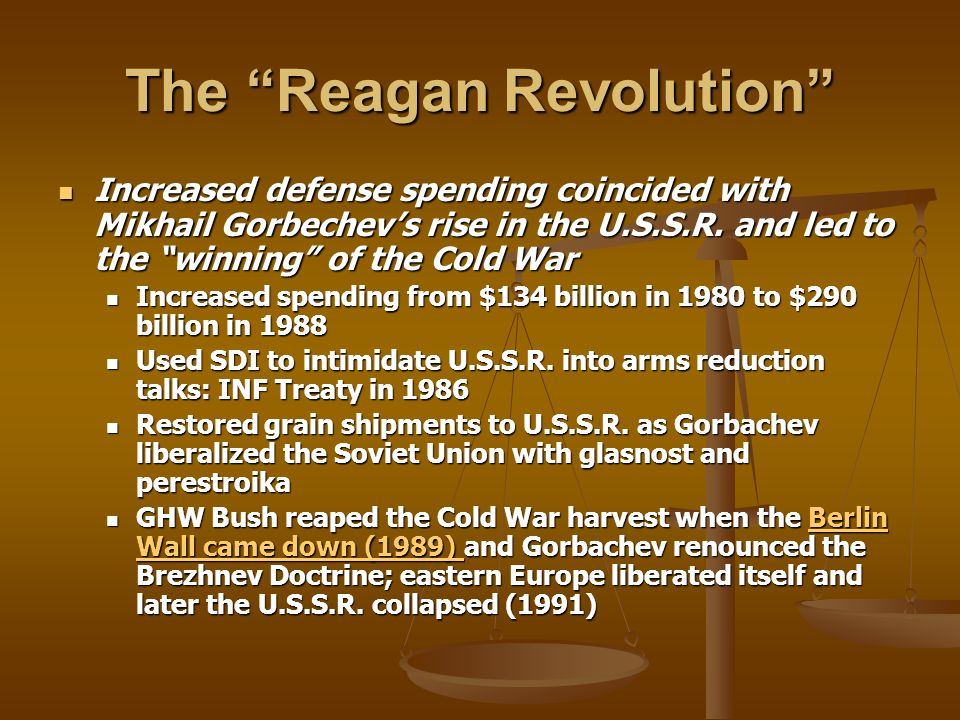 The Reagan Revolution Increased defense spending coincided with Mikhail Gorbechevs rise in the U.S.S.R.