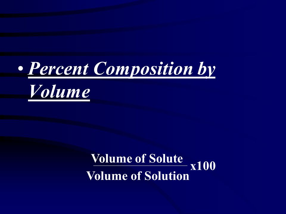 Percent Composition by Volume Volume of Solute Volume of Solution x100