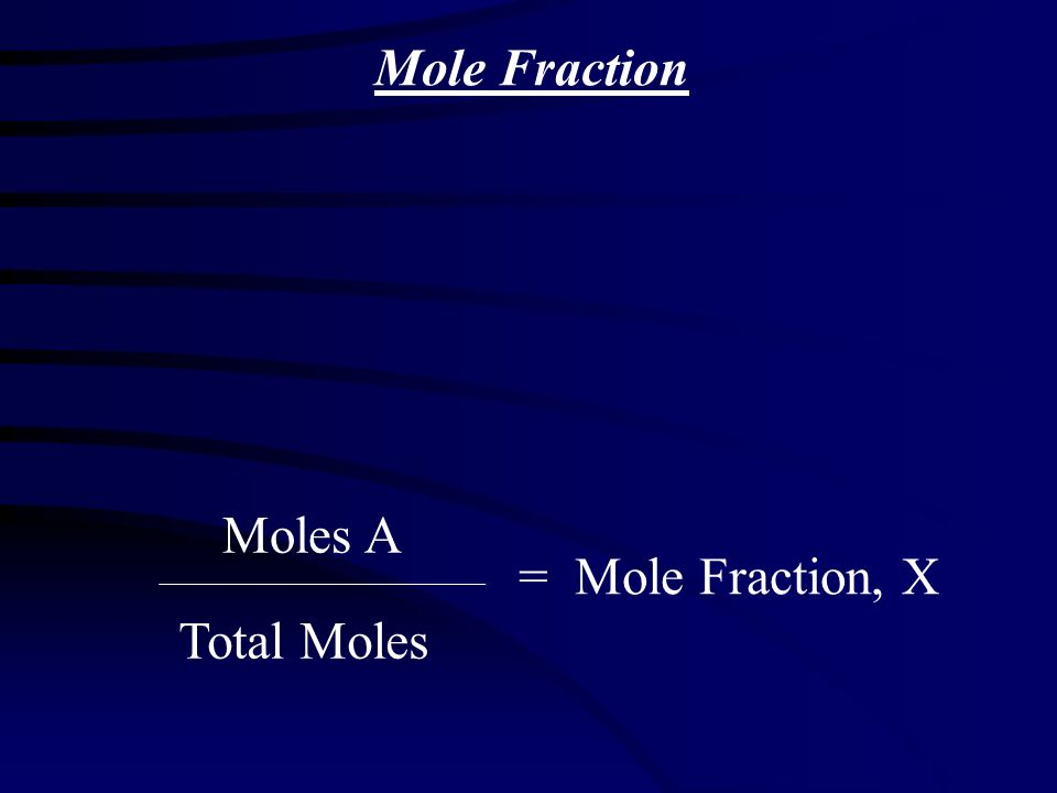 Mole Fraction Moles A Total Moles = Mole Fraction, Χ