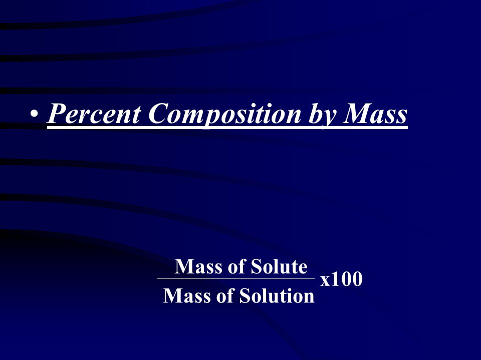 Percent Composition by Mass Mass of Solute Mass of Solution x100