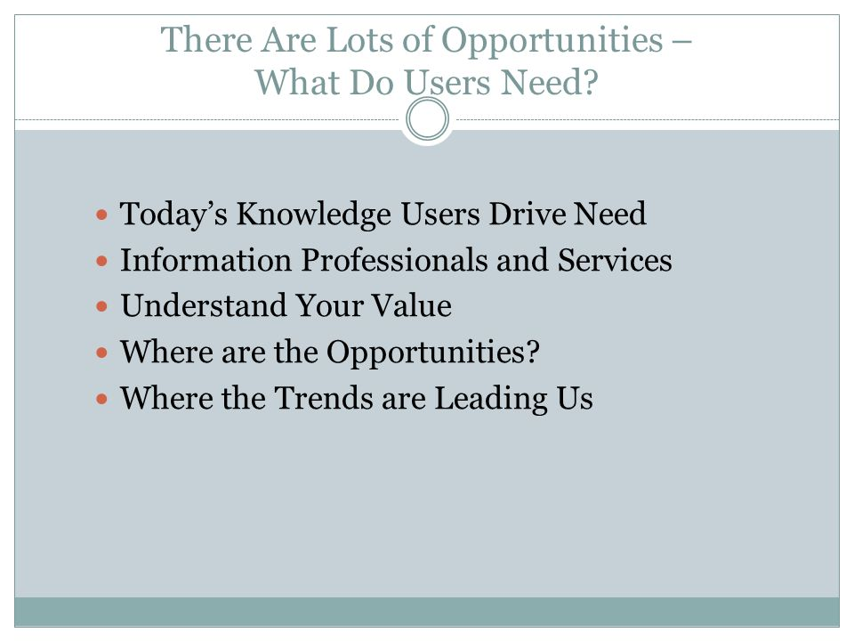 There Are Lots of Opportunities – What Do Users Need.