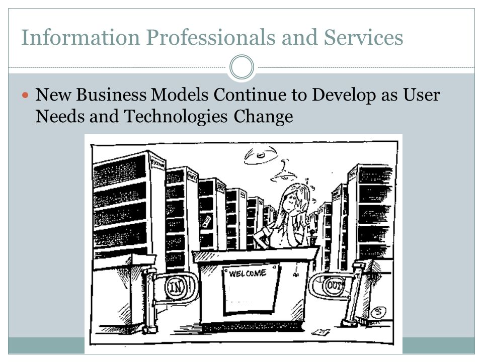 Information Professionals and Services New Business Models Continue to Develop as User Needs and Technologies Change