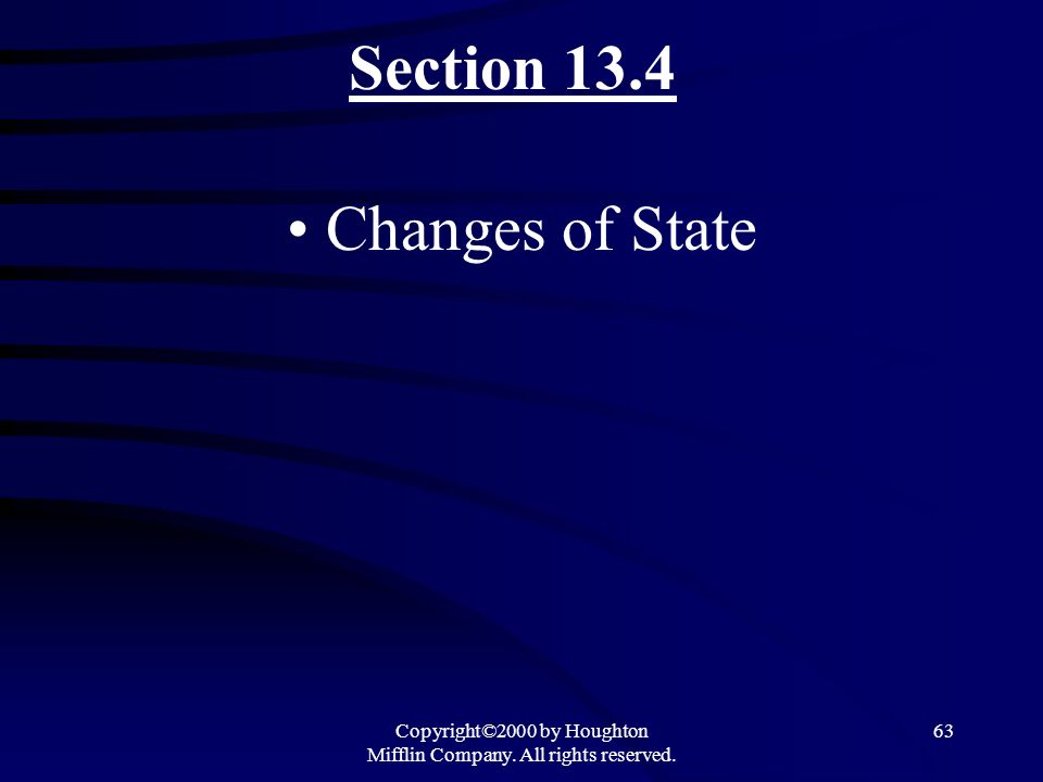 Copyright©2000 by Houghton Mifflin Company. All rights reserved. 63 Section 13.4 Changes of State