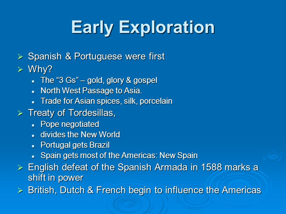 Early Exploration Spanish & Portuguese were first Spanish & Portuguese were first Why.