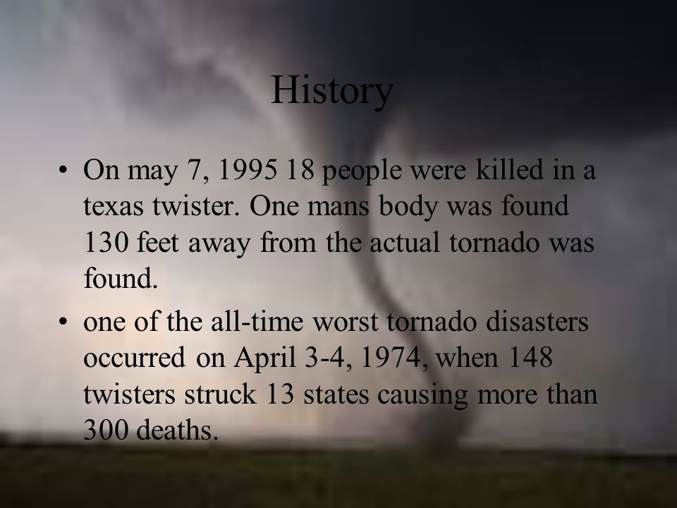 History On may 7, 1995 18 people were killed in a texas twister.