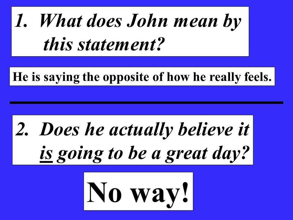 1. What does John mean by this statement. He is saying the opposite of how he really feels.
