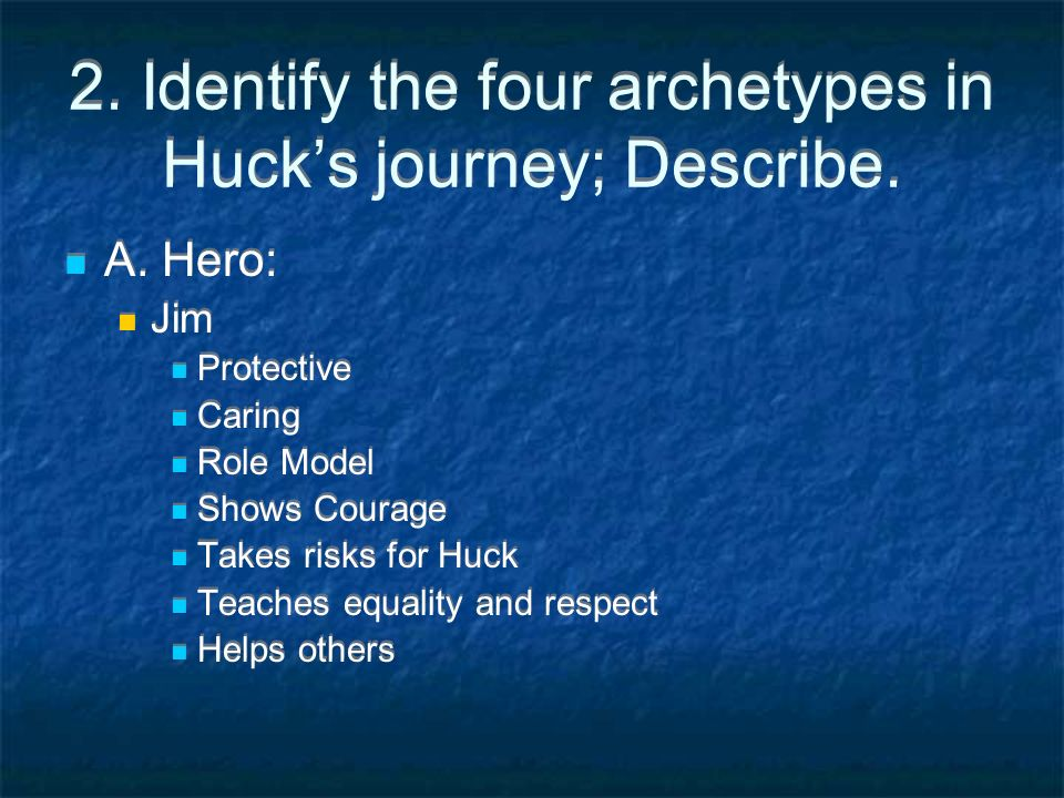 2. Identify the four archetypes in Hucks journey; Describe.
