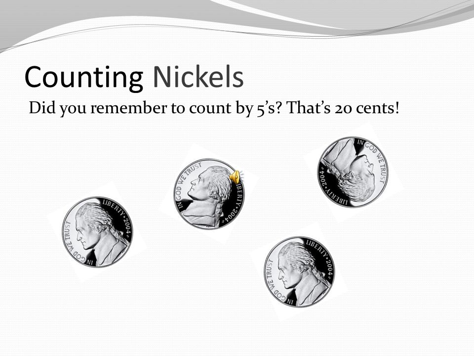 Counting Nickels We count nickels by 5s. Count these nickels.