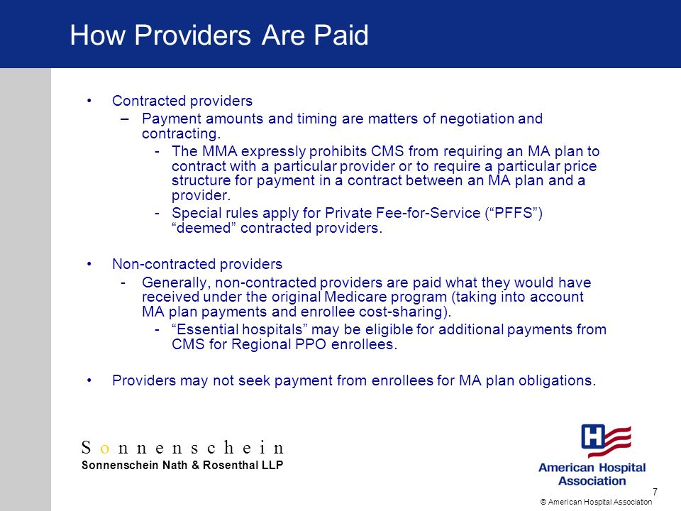 Sonnenschein Sonnenschein Nath & Rosenthal LLP © American Hospital Association 7 How Providers Are Paid Contracted providers –Payment amounts and timing are matters of negotiation and contracting.