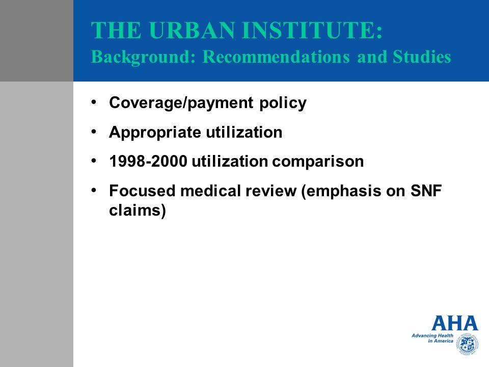 THE URBAN INSTITUTE: Background: Recommendations and Studies Coverage/payment policy Appropriate utilization 1998-2000 utilization comparison Focused medical review (emphasis on SNF claims)