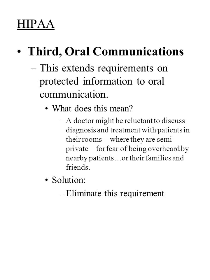 HIPAA Third, Oral Communications –This extends requirements on protected information to oral communication.