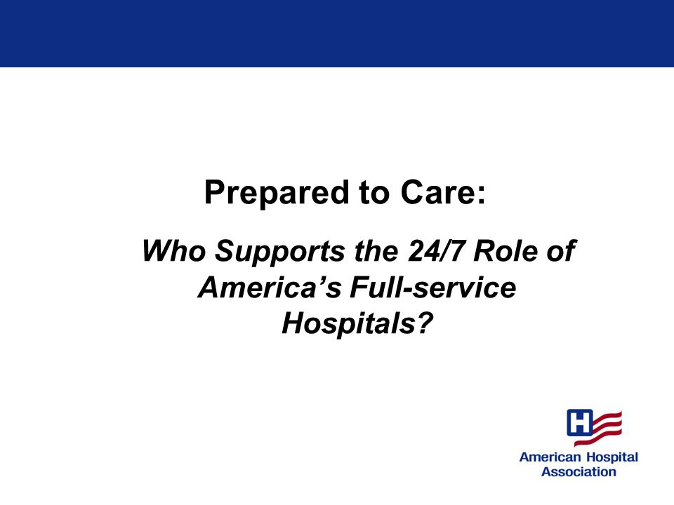 Prepared to Care: Who Supports the 24/7 Role of Americas Full-service Hospitals