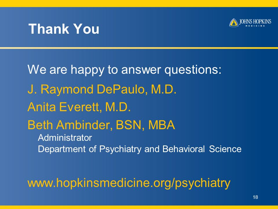 Thank You We are happy to answer questions: J. Raymond DePaulo, M.D.