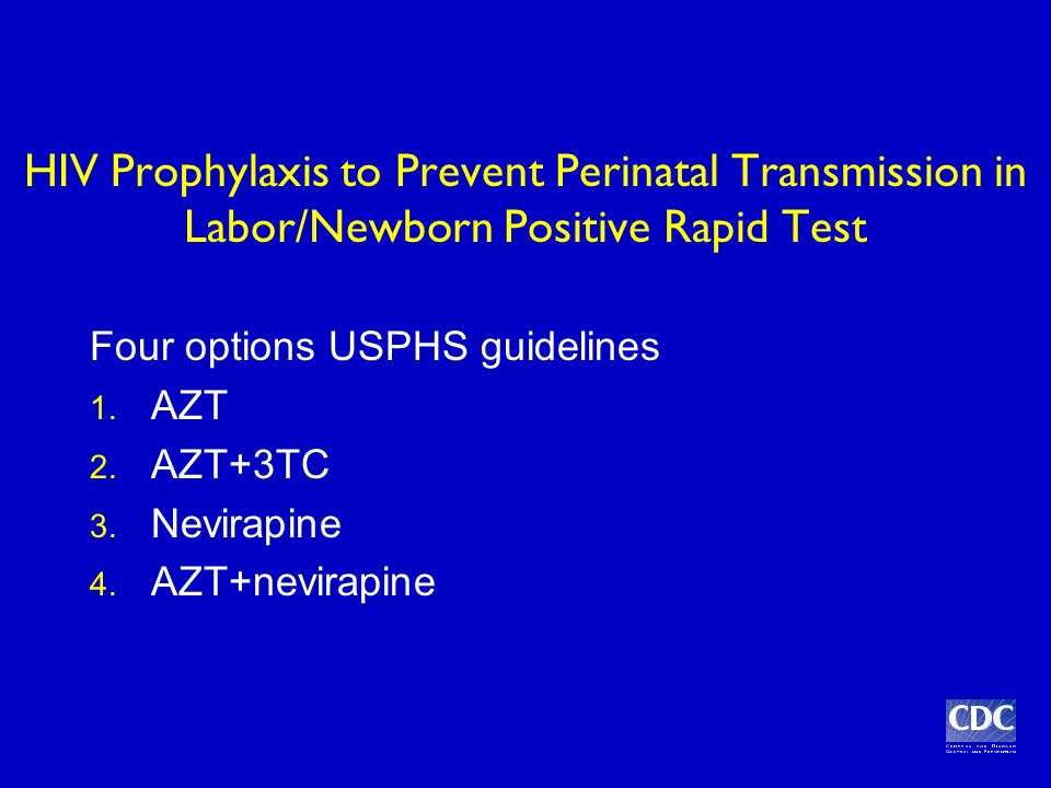 HIV Prophylaxis to Prevent Perinatal Transmission in Labor/Newborn Positive Rapid Test Four options USPHS guidelines 1.