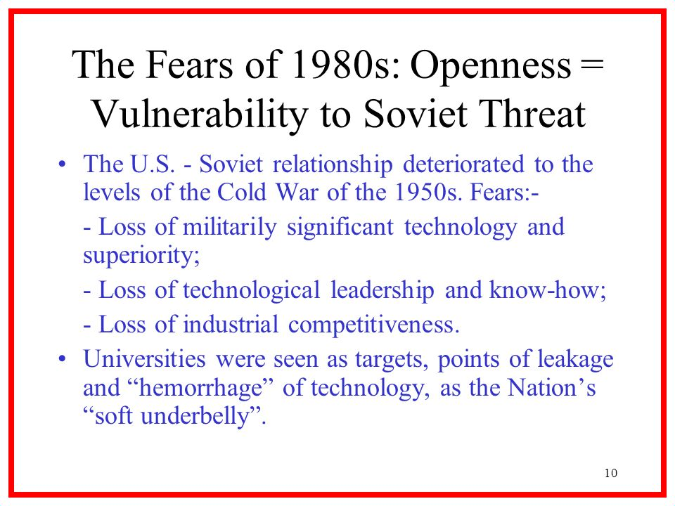 10 The Fears of 1980s: Openness = Vulnerability to Soviet Threat The U.S.