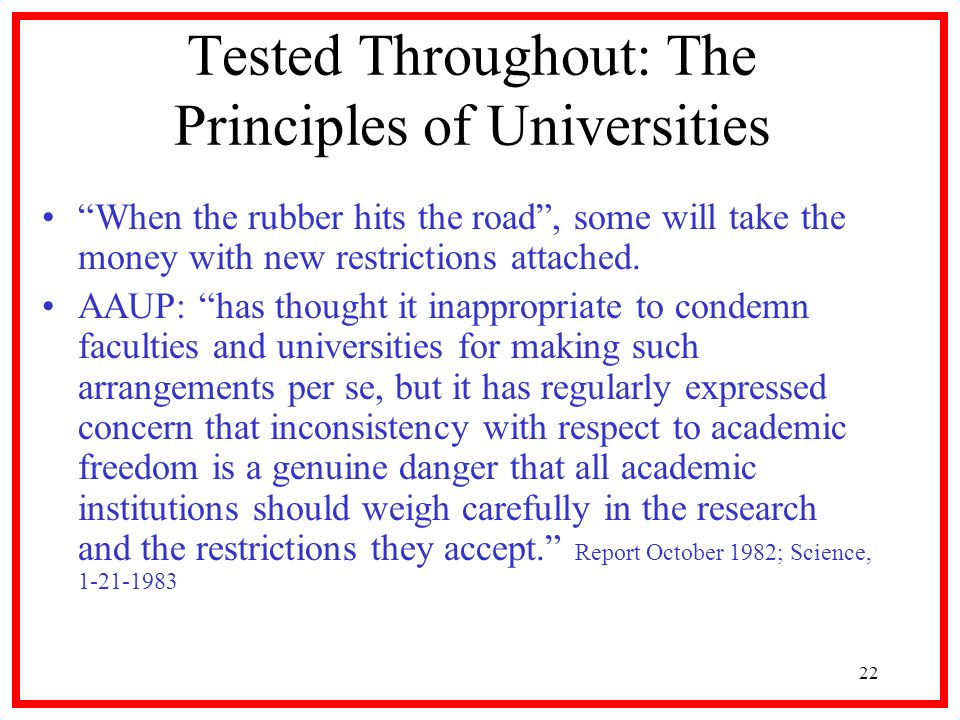 22 Tested Throughout: The Principles of Universities When the rubber hits the road, some will take the money with new restrictions attached.