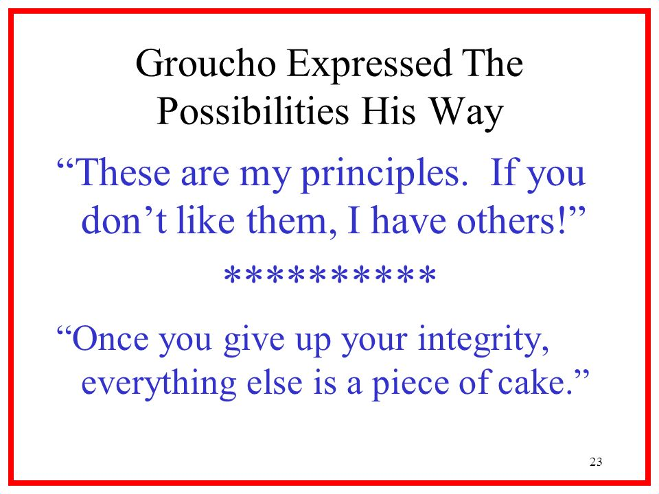 23 Groucho Expressed The Possibilities His Way These are my principles.