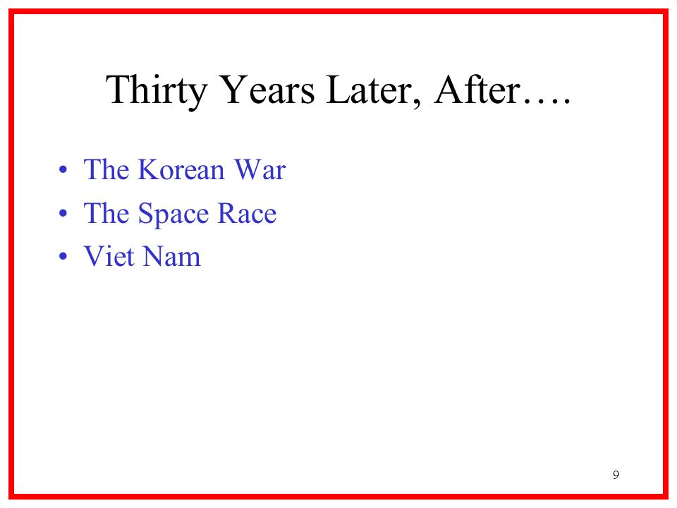 9 Thirty Years Later, After…. The Korean War The Space Race Viet Nam