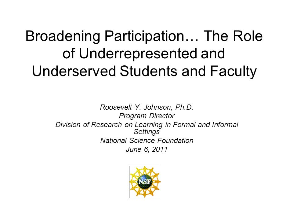 Broadening Participation… The Role of Underrepresented and Underserved Students and Faculty Roosevelt Y.