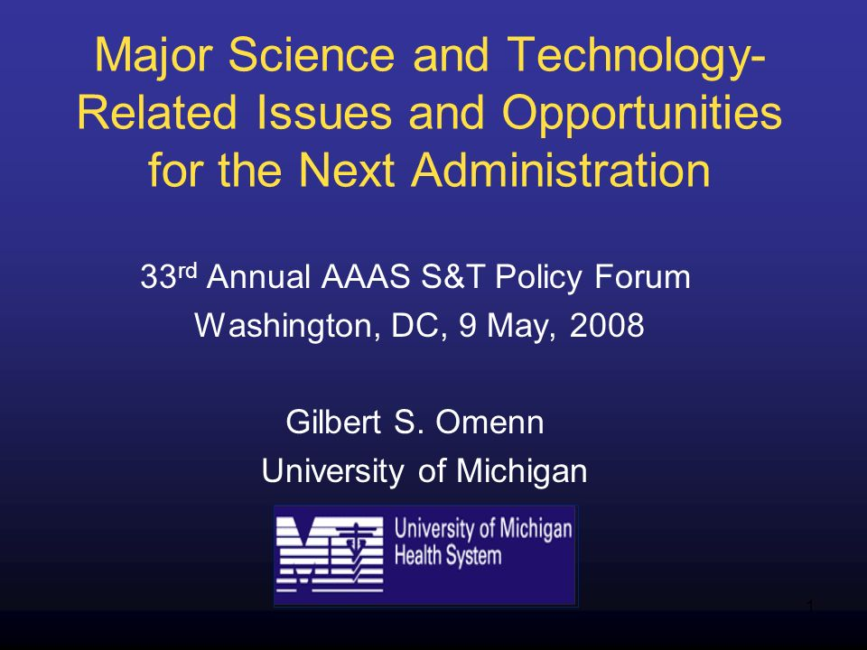 1 Major Science and Technology- Related Issues and Opportunities for the Next Administration 33 rd Annual AAAS S&T Policy Forum Washington, DC, 9 May, 2008 Gilbert S.
