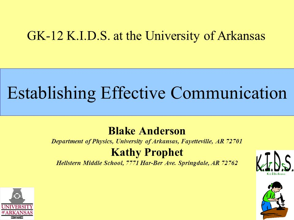 Establishing Effective Communication Blake Anderson Department of Physics, University of Arkansas, Fayetteville, AR 72701 Kathy Prophet Hellstern Middle School, 7771 Har-Ber Ave.