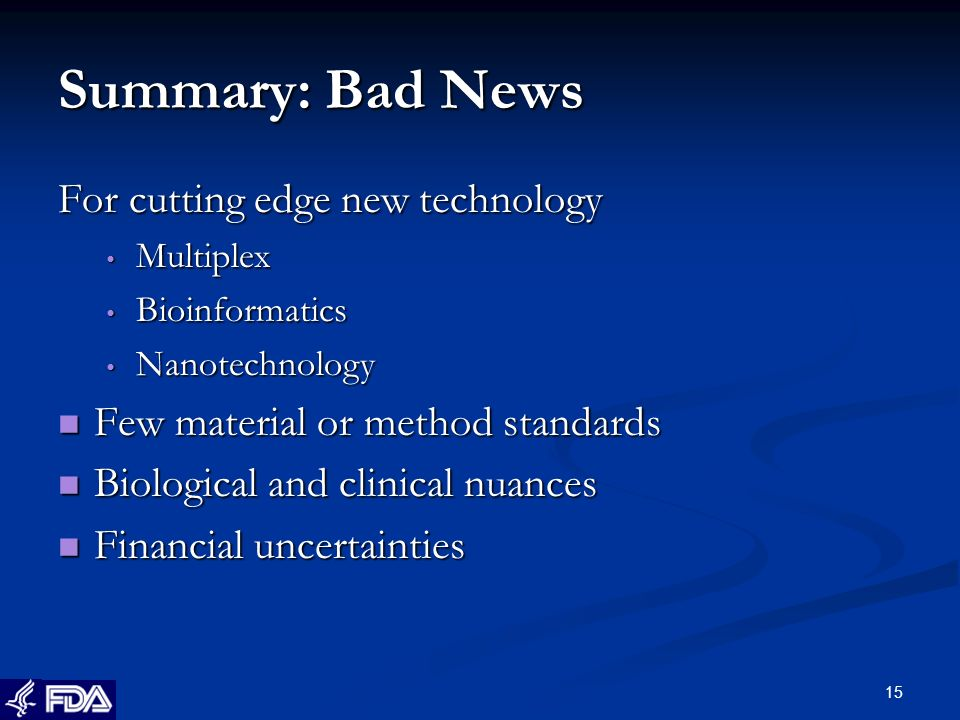15 Summary: Bad News For cutting edge new technology Multiplex Multiplex Bioinformatics Bioinformatics Nanotechnology Nanotechnology Few material or method standards Few material or method standards Biological and clinical nuances Biological and clinical nuances Financial uncertainties Financial uncertainties