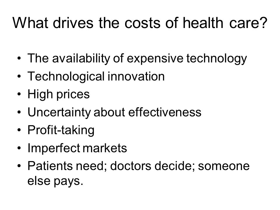 What drives the costs of health care.