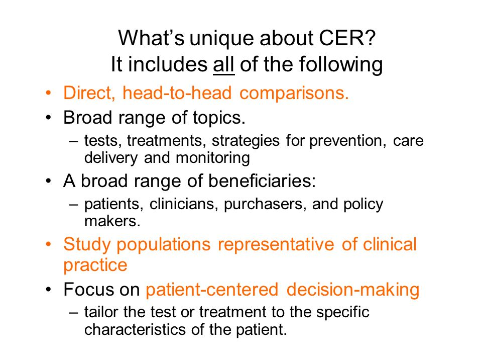 Whats unique about CER. It includes all of the following Direct, head-to-head comparisons.