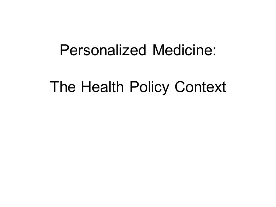 Personalized Medicine: The Health Policy Context