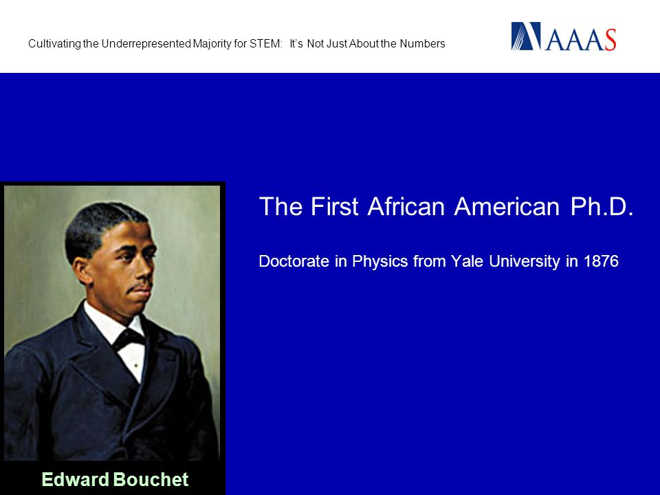 Cultivating the Underrepresented Majority for STEM: Its Not Just About the Numbers 12 The First African American Ph.D.
