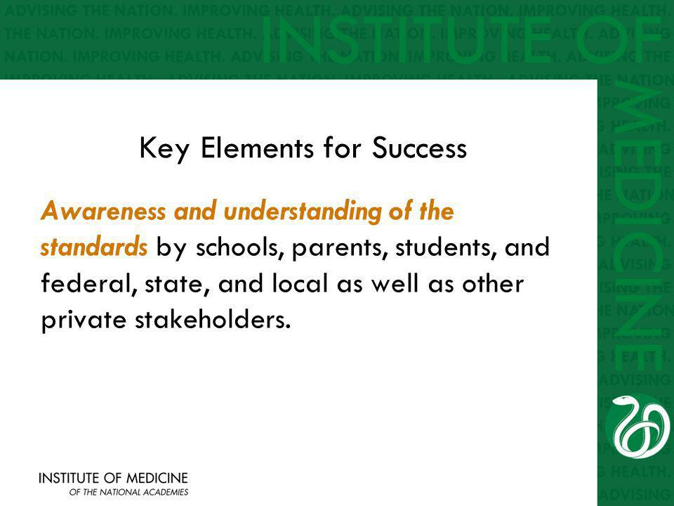 Key Elements for Success Awareness and understanding of the standards by schools, parents, students, and federal, state, and local as well as other private stakeholders.