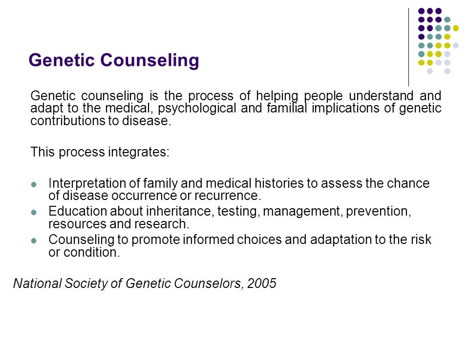 Genetic Counseling Genetic counseling is the process of helping people understand and adapt to the medical, psychological and familial implications of genetic contributions to disease.