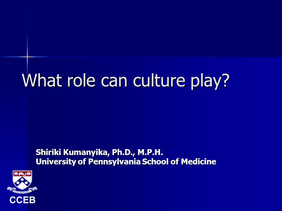 What role can culture play. Shiriki Kumanyika, Ph.D., M.P.H.