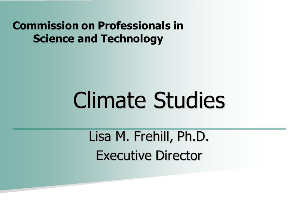 Commission on Professionals in Science and Technology Climate Studies Lisa M.