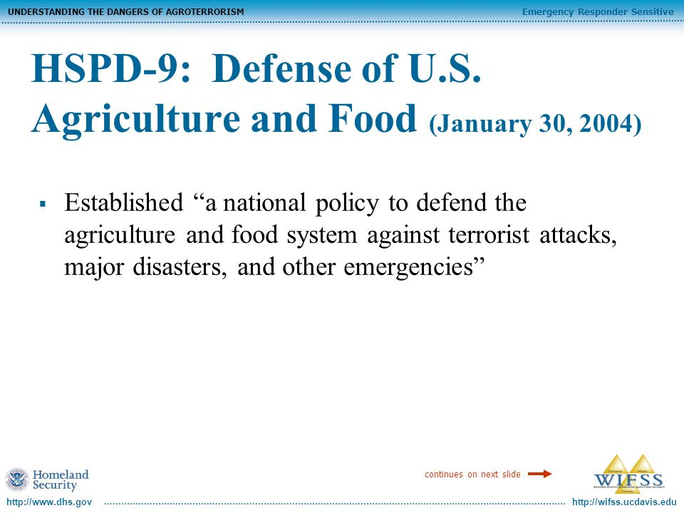 http://wifss.ucdavis.edu Emergency Responder Sensitive UNDERSTANDING THE DANGERS OF AGROTERRORISM http://www.dhs.gov HSPD-9: Defense of U.S.