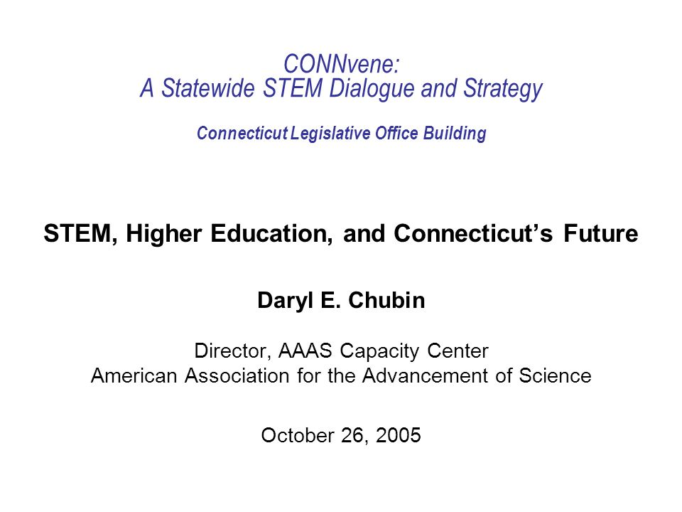 CONNvene: A Statewide STEM Dialogue and Strategy Connecticut Legislative Office Building STEM, Higher Education, and Connecticuts Future Daryl E.